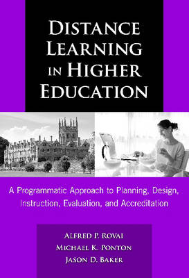 Distance Learning in Higher Education: A Programmatic Approach to Planning, Design, Instruction, Evaluation, and Accreditation (Hardback)