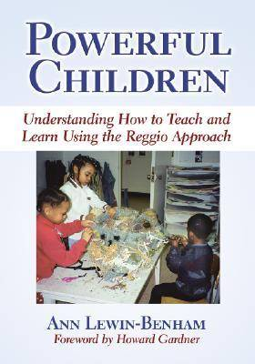 Powerful Children: Understanding How to Teach and Learn Using the Reggio Approach (Hardback)