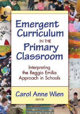 Emergent Curriculum in the Primary Classroom: Interpreting the Reggio Emilia Approach in Schools - Early Childhood Education Series (Hardback)