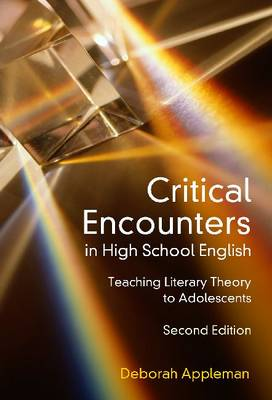 Critical Encounters in High School English: Teaching Literary Theory to Adolescents - Language & Literacy (Paperback)