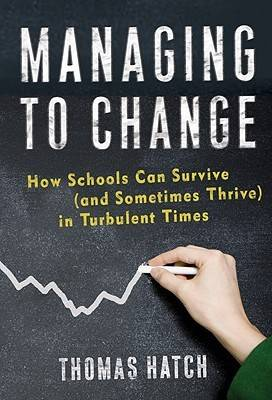 Managing to Change: How Schools Can Survive (and Sometimes Thrive) in Turbulent Times - On School Reform (Paperback)