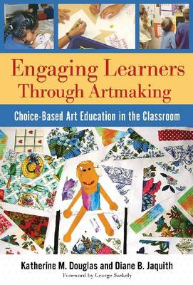 Engaging Learners Through Artmaking: Choice-based Art Education in the Classroom (Paperback)