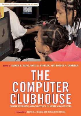 The Computer Clubhouse: Constructionism and Creativity in Youth Communities (Hardback)