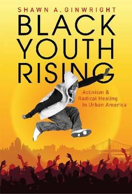 Black Youth Rising: Activism and Radical Healing in Urban America (Hardback)