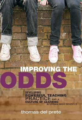 Improving the Odds: Developing Powerful Teaching Practice and a Culture of Learning in Urban High Schools (Hardback)
