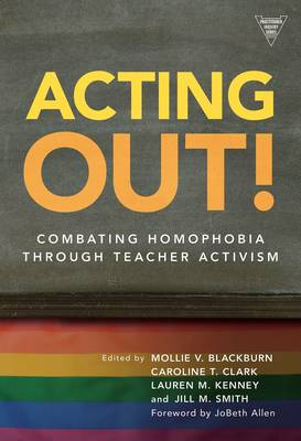 Acting Out: Combating Homophobia Through Teacher Activism (Paperback)