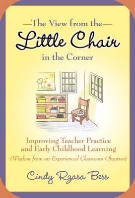 The View from the Little Chair in the Corner: Improving Teacher Practice and Early Childhood Learning (Wisdom from an Experienced Classroom Observer) - Early Childhood Education Series (Hardback)