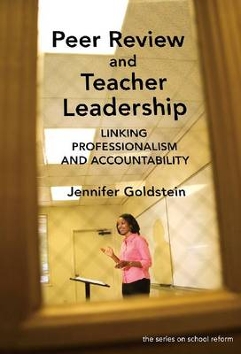 Peer Review and Teacher Leadership: Linking Professionalism and Accountability (Paperback)