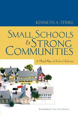 Small Schools and Strong Communities: A Third Way of School Reform (Hardback)