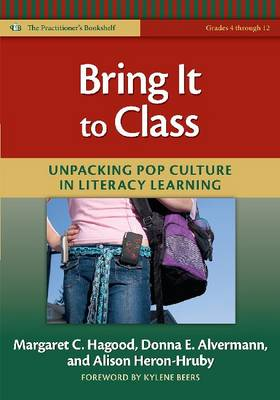 Bring it to Class: Unpacking Pop Culture in Literacy Learning (Grades 4-12) (Paperback)