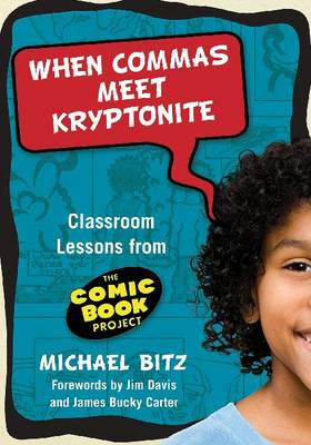 When Commas Meet Kryptonite: Classroom Lessons from the Comic Book Project (Paperback)