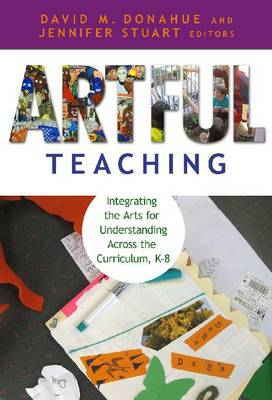 Artful Teaching: Integrating the Arts for Understanding Across the Curriculum K-8 (Hardback)