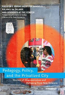 Pedagogy, Policy, and the Privatized City: Stories of Dispossession and Defiance from New Orleans (Hardback)