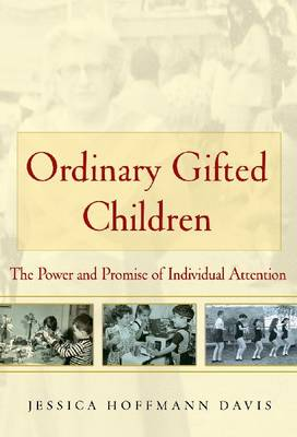 Ordinary Gifted Children: The Power and Promise of Individual Attention (Hardback)