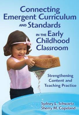 Connecting Emergent Curriculum and Standards in the Early Childhood Classroom: Strengthening Content and Teaching Practice - Early Childhood Education Series (Hardback)