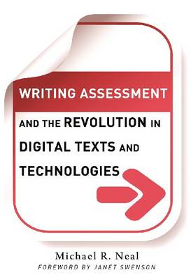 Writing Assessment and the Revolution in Digital Texts and Technologies (Hardback)