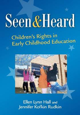 Seen and Heard: Children's Rights in Early Childhood Education - Early Childhood Education Series (Hardback)