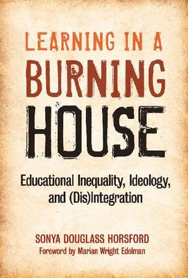 Learning in a Burning House: Educational Inequality, Ideology and (Dis)Integration (Paperback)
