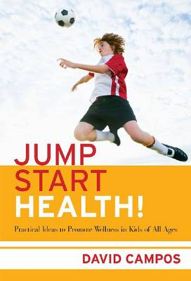 Jump Start Health!: Practical Ideas to Promote Wellness in Kids of All Ages (Paperback)