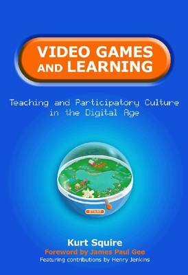 Video Games and Learning: Teaching Participatory Culture in the Digital Age (Hardback)