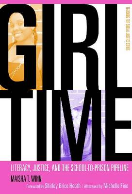 Girl Time: Literacy, Justice and the School-to-Prison Pipeline (Hardback)