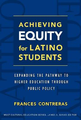 Achieving Equity for Latino Students: Expanding the Pathway to Higher Education Through Public Policy (Hardback)