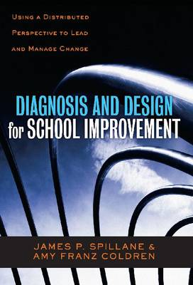 Diagnosis and Design for School Improvement: Using a Distributed Perspective to Lead and Manage Change (Hardback)