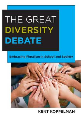 The Great Diversity Debate: Embracing Pluralism in School and Society (Hardback)