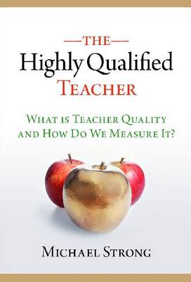 The Highly Qualified Teacher: What Is Teacher Quality and How Do We Measure It? (Hardback)