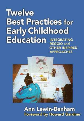 Twelve Best Practices for Early Childhood Education: Integrating Reggio and Other Inspired Approaches - Early Childhood Education (Paperback)