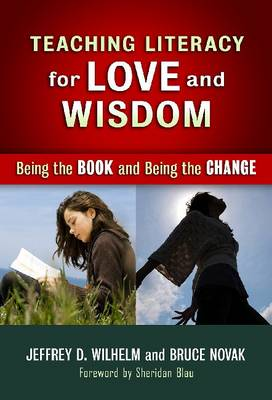 Teaching Literacy for Love and Wisdom: Being the Books and Being the Change (Hardback)