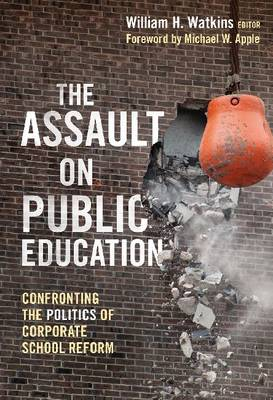 The Assault on Public Education: Confronting the Politics of Corporate School Reform (Paperback)