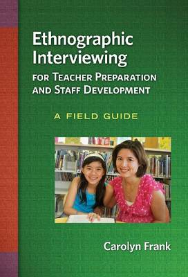Ethnographic Interviewing for Teacher Preparation and Staff Development: A Field Guide (Paperback)