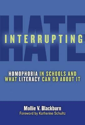Interrupting Hate: Homophobia in Schools and What Literacy Can Do About It (Hardback)