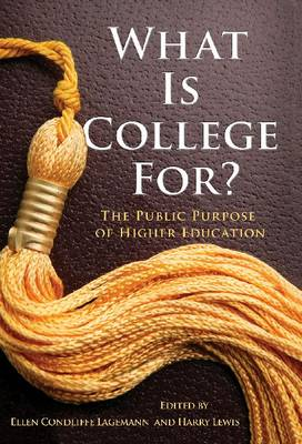 What Is College For?: The Public Purpose of Higher Education (Hardback)