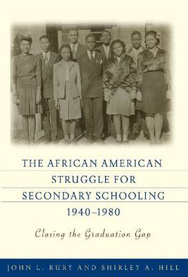 The African American Struggle for Secondary Schooling, 1940-1980: Closing the Graduation Gap (Hardback)