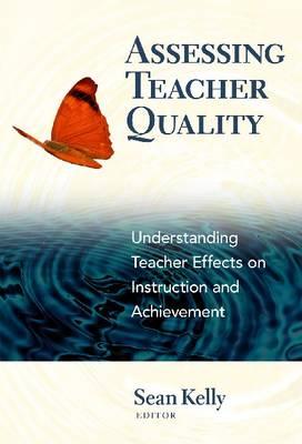 Assessing Teacher Quality: Understanding Teacher Effects on Instruction and Achievement (Hardback)