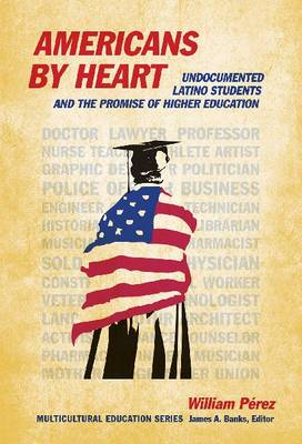 Americans By Heart: Undocumented Latino Students and the Promise of Higher Education (Paperback)