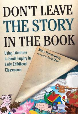 Don't Leave the Story in the Book: Using Literature to Guide Inquiry in Early Childhood Classrooms - Early Childhood Education Series (Paperback)