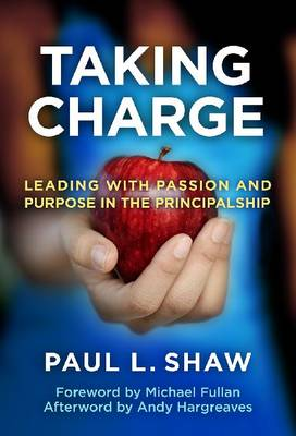 Taking Charge: Leading with Passion and Purpose in the Principalship (Hardback)