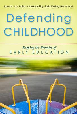 Defending Childhood: Keeping the Promise of Early Childhood Education - Early Childhood Education Series (Hardback)