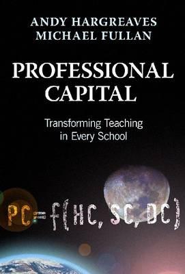 Professional Capital: Transforming Teaching in Every School (Hardback)
