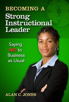 Becoming a Strong Instructional Leader: Saying No to Business as Usual (Paperback)