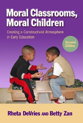 Moral Classrooms, Moral Children: Creating a Constructivist Atmosphere in Early Childhood - Early Childhood Education Series (Paperback)