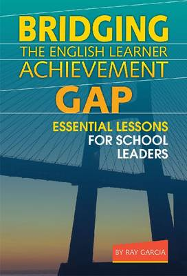 Bridging the English Learner Achievement Gap: Essential Lessons for School Leaders (Paperback)