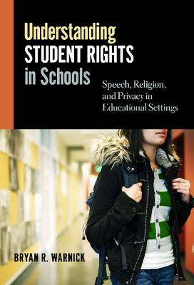 Understanding Student Rights in Schools: Speech, Religion and Privacy in Educational Settings (Paperback)