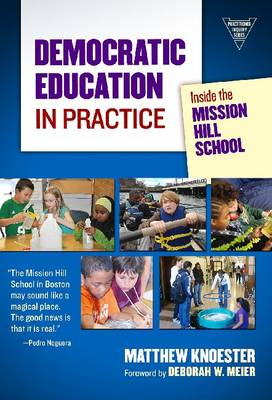 Democratic Education in Practice: Inside the Mission Hill School (Paperback)