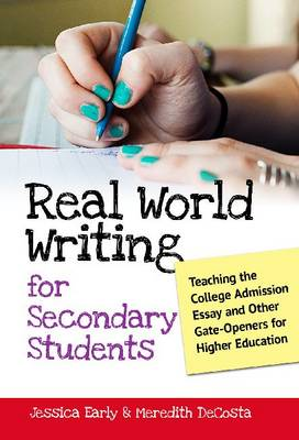 Real World Writing for Secondary Students: Teaching the College Admission Essay and Other Gate-Openers for Higher Education (Paperback)