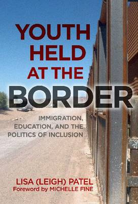 Youth Held at the Border: Immigration, Education and the Politics of Inclusion (Paperback)