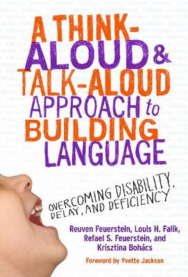 A Think-Aloud & Talk-Aloud Approach to Building Language: Overcoming Disability, Delay and Deficiency (Paperback)